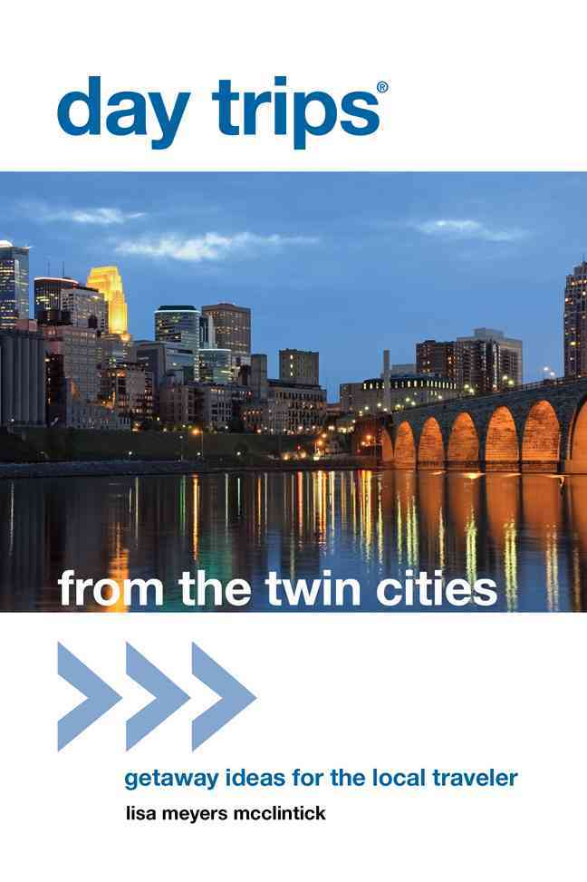 Day Trips from the Twin Cities By McClintick, Lisa Meyers