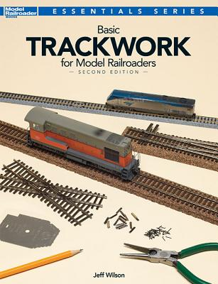 Basic Trackwork for Model Railroaders By Wilson, Jeff